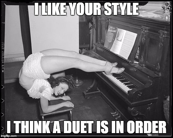 I LIKE YOUR STYLE I THINK A DUET IS IN ORDER | made w/ Imgflip meme maker