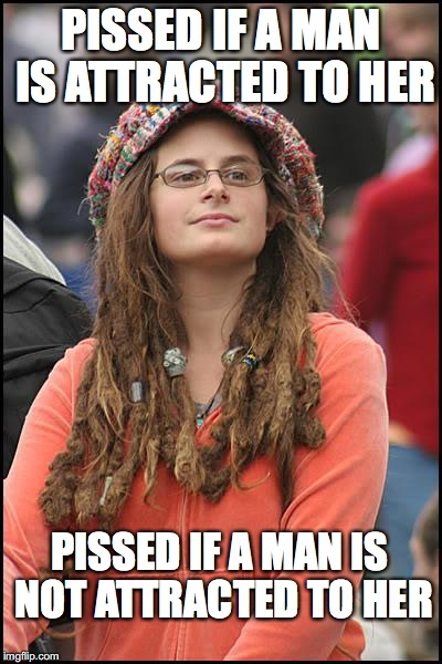 Liberals - Always Wanting It Their Way | PISSED IF A MAN IS ATTRACTED TO HER PISSED IF A MAN IS NOT ATTRACTED TO HER | image tagged in memes,college liberal | made w/ Imgflip meme maker