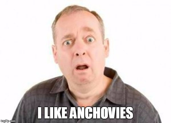 I LIKE ANCHOVIES | made w/ Imgflip meme maker