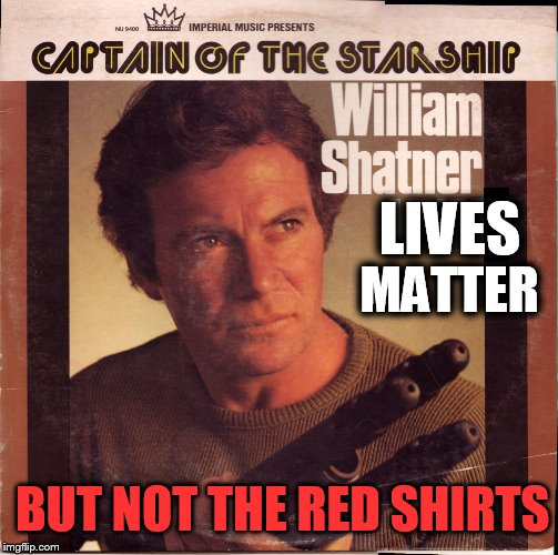 Bad Album Art Week (A KenJ Shabbyrose2 Event ) | LIVES MATTER BUT NOT THE RED SHIRTS | image tagged in bad album art week,bad album,star trek red shirts,star trek,memes,william shatner | made w/ Imgflip meme maker