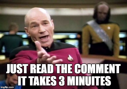 Picard Wtf Meme | JUST READ THE COMMENT IT TAKES 3 MINUITES | image tagged in memes,picard wtf | made w/ Imgflip meme maker