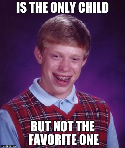 Bad Luck Brian Meme | IS THE ONLY CHILD BUT NOT THE FAVORITE ONE | image tagged in memes,bad luck brian | made w/ Imgflip meme maker