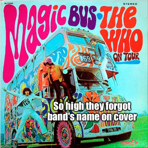 Bad album art week: The Who? | So high they forgot band's name on cover | image tagged in memes,bad album art week,the who,funky,hippies | made w/ Imgflip meme maker