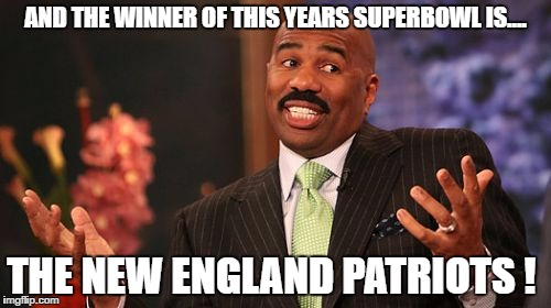Steve Harvey Meme | AND THE WINNER OF THIS YEARS SUPERBOWL IS.... THE NEW ENGLAND PATRIOTS ! | image tagged in memes,steve harvey | made w/ Imgflip meme maker
