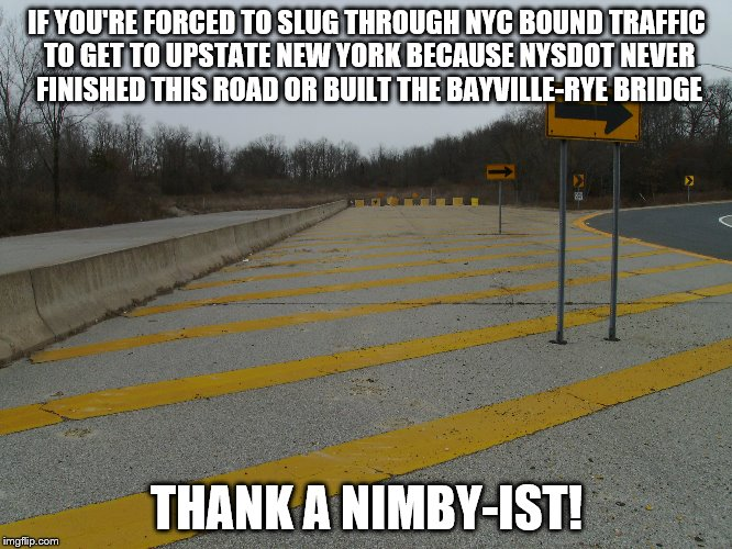NY 135 Dead End | IF YOU'RE FORCED TO SLUG THROUGH NYC BOUND TRAFFIC TO GET TO UPSTATE NEW YORK BECAUSE NYSDOT NEVER FINISHED THIS ROAD OR BUILT THE BAYVILLE- | image tagged in unfinished roads,seaford-oyster bay expressway,ny 135,anti-highway activism | made w/ Imgflip meme maker