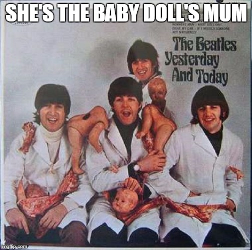 SHE'S THE BABY DOLL'S MUM | made w/ Imgflip meme maker