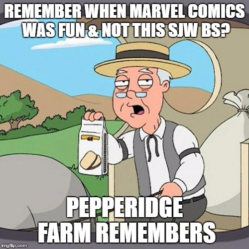 Pepperidge Farm Remembers |  REMEMBER WHEN MARVEL COMICS WAS FUN & NOT THIS SJW BS? PEPPERIDGE FARM REMEMBERS | image tagged in memes,pepperidge farm remembers,sjw's,marvel comics | made w/ Imgflip meme maker