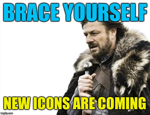 Brace Yourselves X is Coming Meme | BRACE YOURSELF NEW ICONS ARE COMING | image tagged in memes,brace yourselves x is coming | made w/ Imgflip meme maker