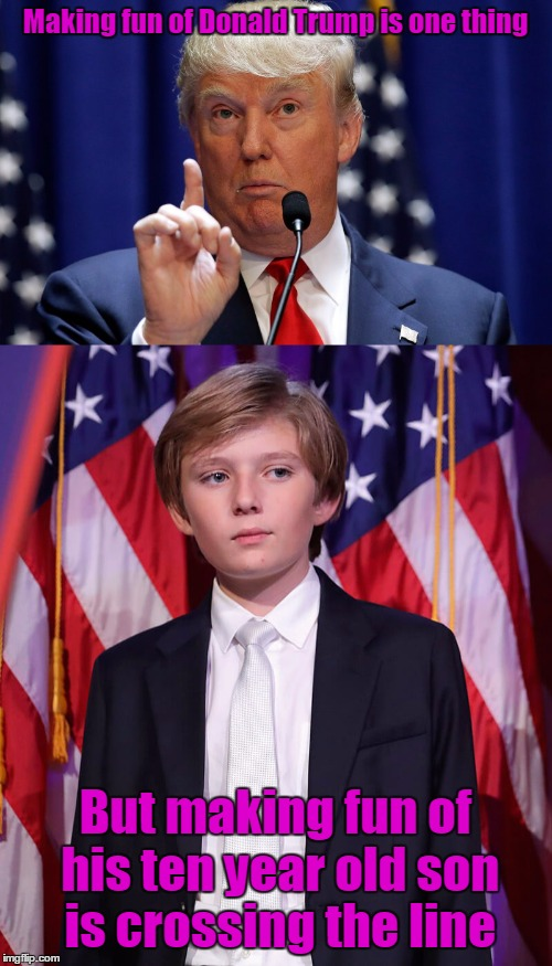 Bullying has devastating affects on a child, so please refrain from doing that no matter who the child is.  | Making fun of Donald Trump is one thing But making fun of his ten year old son is crossing the line | image tagged in memes,trump,trhtimmy,bullying,i'm a liberal | made w/ Imgflip meme maker