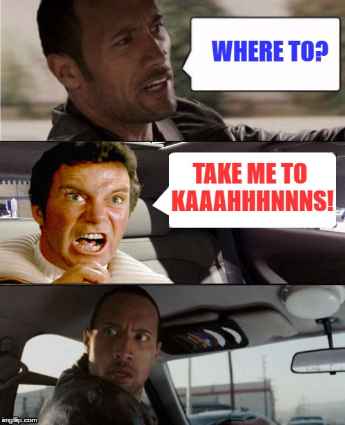 The Rock Driving Captain Kirk | WHERE TO? TAKE ME TO KAAAHHHNNNS! | image tagged in memes,the rock driving,captain kirk,kaaahhhnnn,star trek | made w/ Imgflip meme maker