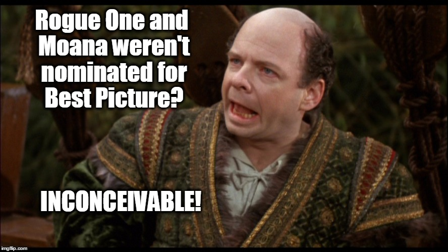 Inconceivable | Rogue One and Moana weren't nominated for Best Picture? INCONCEIVABLE! | image tagged in inconceivable,oscars,rogue one,moana | made w/ Imgflip meme maker