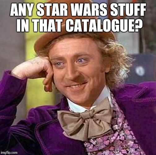 Creepy Condescending Wonka Meme | ANY STAR WARS STUFF IN THAT CATALOGUE? | image tagged in memes,creepy condescending wonka | made w/ Imgflip meme maker