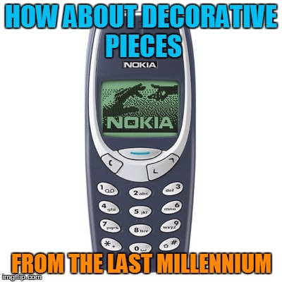 HOW ABOUT DECORATIVE PIECES FROM THE LAST MILLENNIUM | made w/ Imgflip meme maker