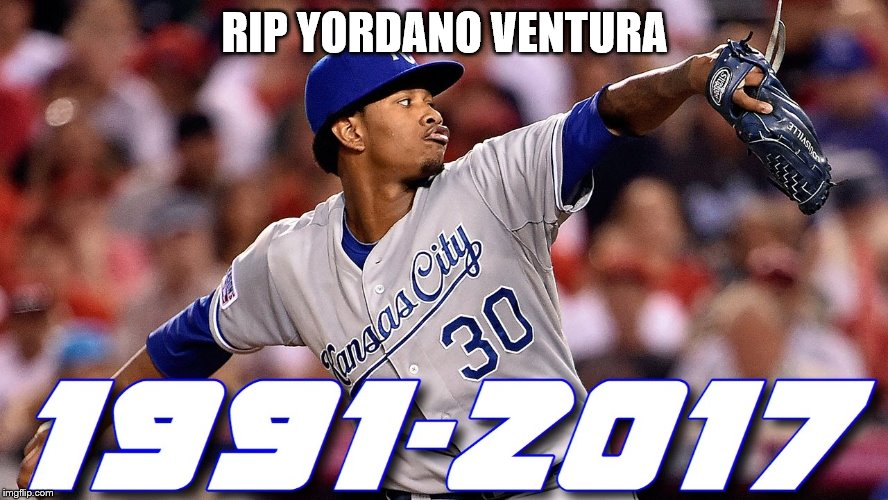 No tribute to this man on the front page as of yet; does no one care about athlete deaths? :/ | RIP YORDANO VENTURA | image tagged in rip,sad,2017 | made w/ Imgflip meme maker