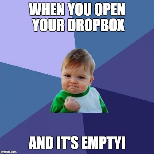 Success Kid | WHEN YOU OPEN YOUR DROPBOX AND IT'S EMPTY! | image tagged in memes,success kid | made w/ Imgflip meme maker