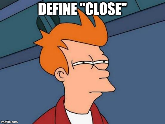 "Futurama Fry Meme | DEFINE ""CLOSE"" 