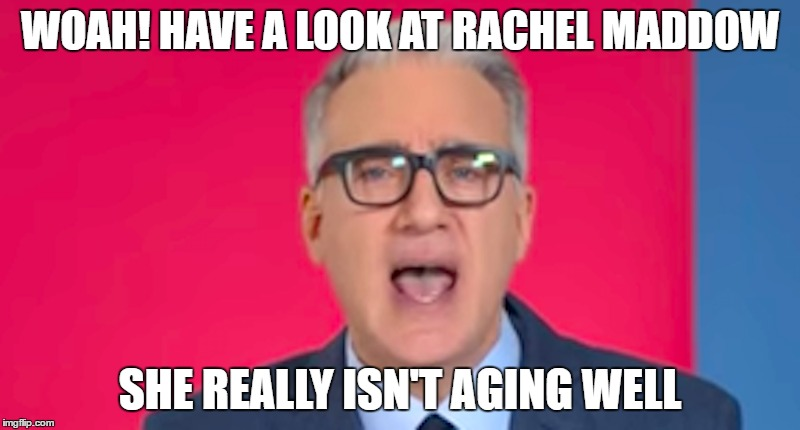 Rachel Maddow aging poorly | WOAH! HAVE A LOOK AT RACHEL MADDOW SHE REALLY ISN'T AGING WELL | image tagged in keith olbermann,rachel maddow,trump meme | made w/ Imgflip meme maker