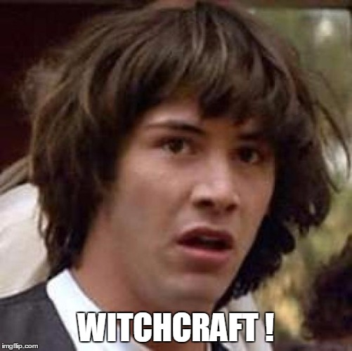 Conspiracy Keanu Meme | WITCHCRAFT ! | image tagged in memes,conspiracy keanu | made w/ Imgflip meme maker