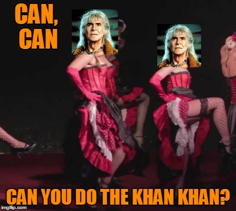 CAN, CAN CAN YOU DO THE KHAN KHAN? | made w/ Imgflip meme maker