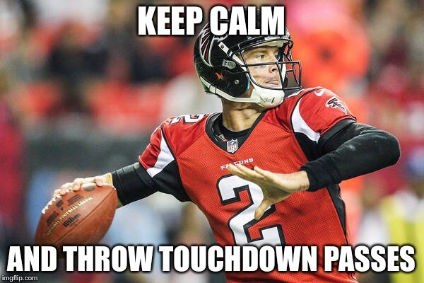 Atlanta Falcons Super Bowl bound! | KEEP CALM AND THROW TOUCHDOWN PASSES | image tagged in matt ryan,atlanta falcons,super bowl 51,memes | made w/ Imgflip meme maker