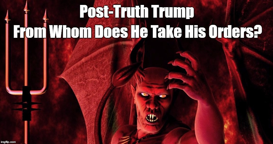Post-Truth Trump From Whom Does He Take His Orders? | made w/ Imgflip meme maker