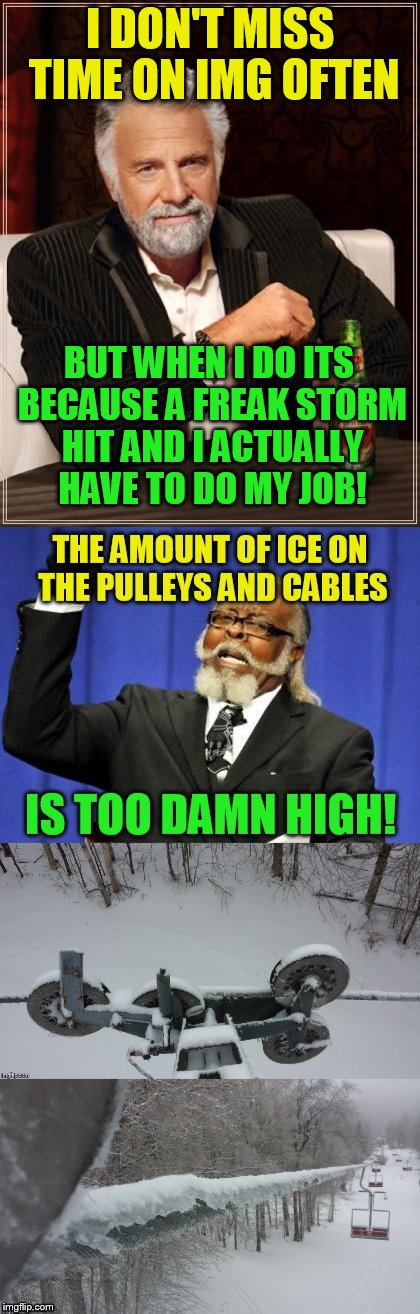 Two more days of this it seems.  | I DON'T MISS TIME ON IMG OFTEN BUT WHEN I DO ITS BECAUSE A FREAK STORM HIT AND I ACTUALLY HAVE TO DO MY JOB! | image tagged in imgflip,memes,ice,towers,maintenance,fun times | made w/ Imgflip meme maker