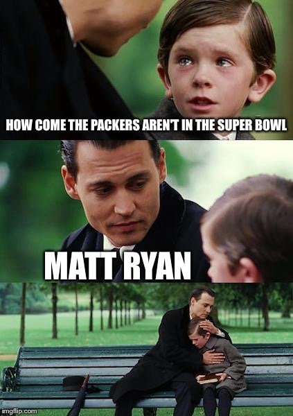 Super Bowl VI | HOW COME THE PACKERS AREN'T IN THE SUPER BOWL MATT RYAN | image tagged in memes,finding neverland,super bowl 51,nfl memes,memes | made w/ Imgflip meme maker