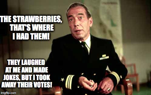 The Strawberries | THE STRAWBERRIES, THAT'S WHERE I HAD THEM! THEY LAUGHED AT ME AND MADE JOKES, BUT I TOOK AWAY THEIR VOTES! | image tagged in humphrey bogart,strawberries,voter fraud,bobcrespodotcom | made w/ Imgflip meme maker