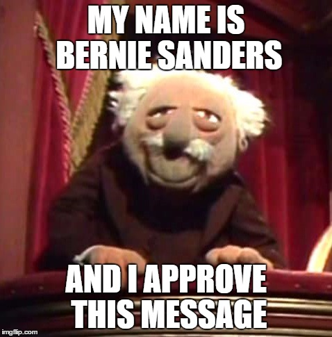 MY NAME IS BERNIE SANDERS AND I APPROVE THIS MESSAGE | made w/ Imgflip meme maker