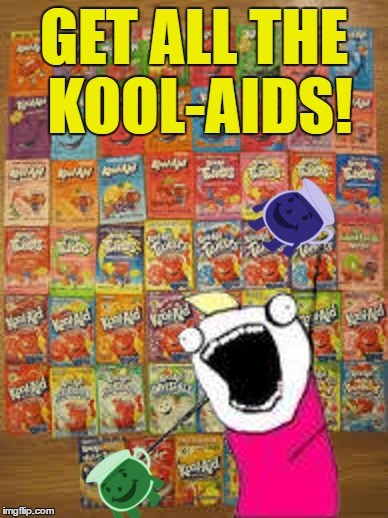 GET ALL THE KOOL-AIDS! | made w/ Imgflip meme maker