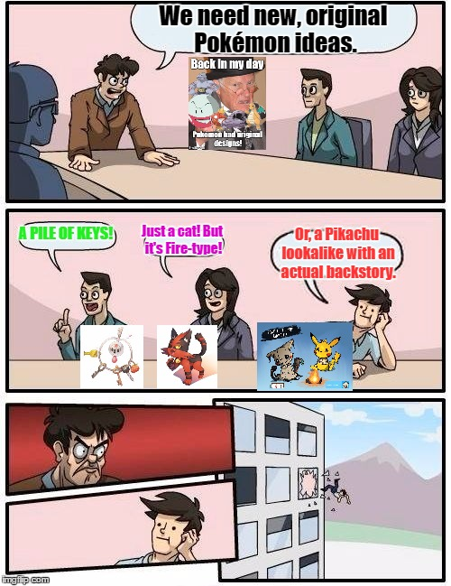 A Genwunner Game Freak | We need new, original Pokémon ideas. A PILE OF KEYS! Just a cat! But it's Fire-type! Or, a Pikachu lookalike with an actual backstory. | image tagged in memes,boardroom meeting suggestion,genwunner,pokemon,pokemon board meeting,pokemon sun and moon | made w/ Imgflip meme maker