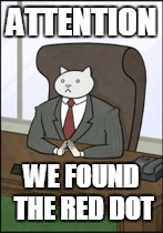 ATTENTION WE FOUND THE RED DOT | made w/ Imgflip meme maker