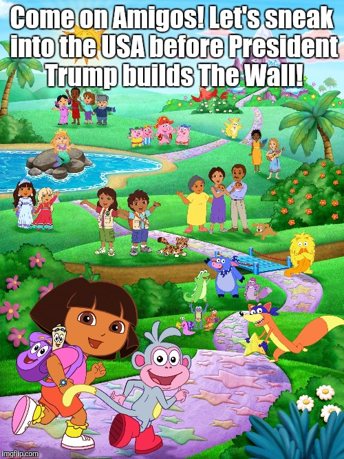 Dora's Illegal Quest | Come on Amigos! Let's sneak into the USA before President Trump builds The Wall! | image tagged in doras quest,donald trump,mexican wall,illegal immigrant | made w/ Imgflip meme maker