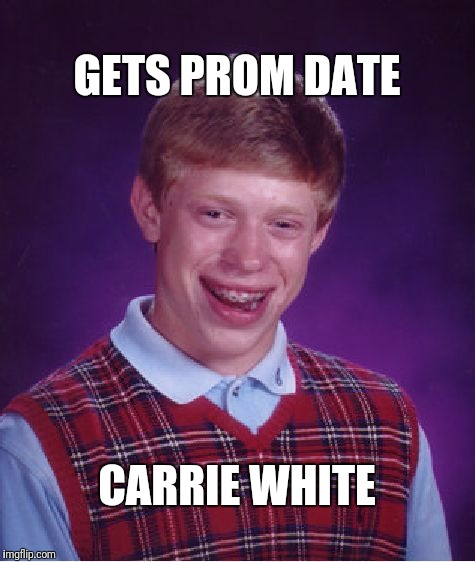 Bad Luck Brian Meme | GETS PROM DATE CARRIE WHITE | image tagged in memes,bad luck brian | made w/ Imgflip meme maker