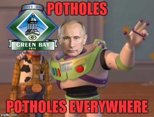 A Car Once Drove Down Shawano Avenue In Green Bay, WI. It Was Never Seen Again... | POTHOLES POTHOLES EVERYWHERE | image tagged in memes,x,x everywhere,x x everywhere,green bay,potholes | made w/ Imgflip meme maker