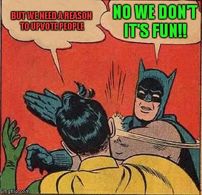 Random Upvote Party!! Link In Comments! Just because we can!! DudeFromEurope is the random selected user! Ready, Set, GO!!! | BUT WE NEED A REASON TO UPVOTE PEOPLE NO WE DON'T IT'S FUN!! | image tagged in memes,batman slapping robin | made w/ Imgflip meme maker