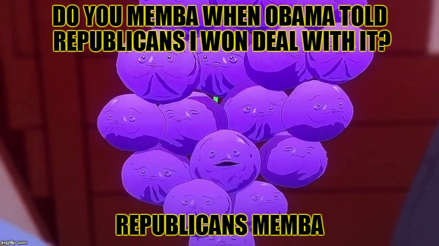 Memba | DO YOU MEMBA WHEN OBAMA TOLD REPUBLICANS I WON DEAL WITH IT? REPUBLICANS MEMBA | image tagged in barack obama,donald trump,trump 2016 | made w/ Imgflip meme maker