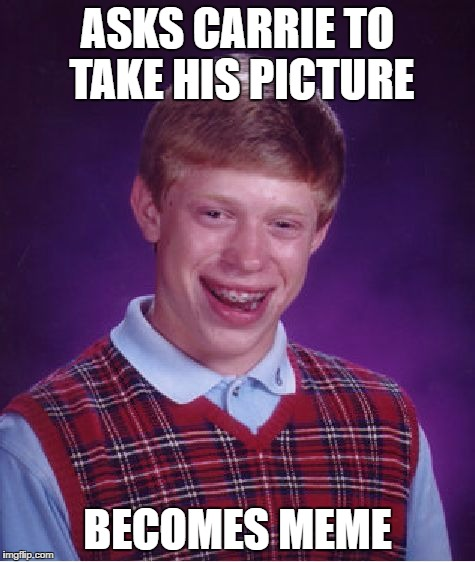 Bad Luck Brian Meme | ASKS CARRIE TO TAKE HIS PICTURE BECOMES MEME | image tagged in memes,bad luck brian | made w/ Imgflip meme maker