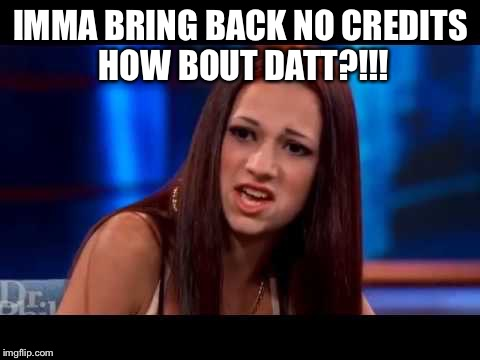 IMMA BRING BACK NO CREDITS HOW BOUT DATT?!!! | image tagged in catch me outside | made w/ Imgflip meme maker