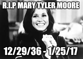 R.I.P MARY TYLER MOORE 12/29/36 - 1/25/17 | image tagged in rip | made w/ Imgflip meme maker