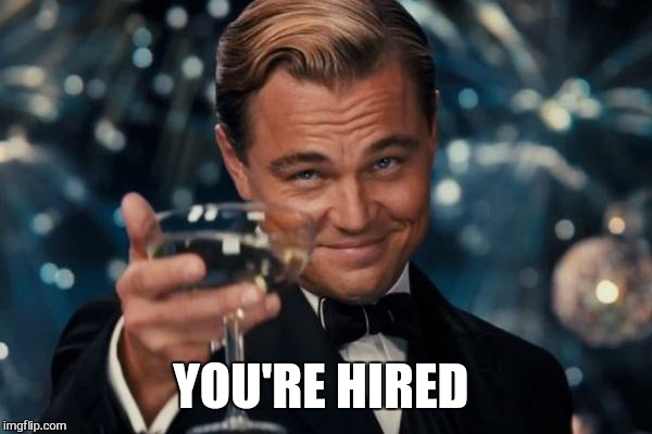 Leonardo Dicaprio Cheers Meme | YOU'RE HIRED | image tagged in memes,leonardo dicaprio cheers | made w/ Imgflip meme maker