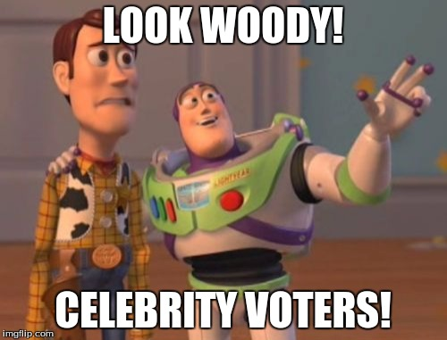 X, X Everywhere Meme | LOOK WOODY! CELEBRITY VOTERS! | image tagged in memes,x x everywhere | made w/ Imgflip meme maker