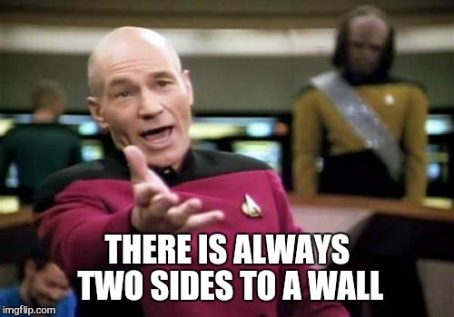 Picard Wtf Meme | THERE IS ALWAYS TWO SIDES TO A WALL | image tagged in memes,picard wtf | made w/ Imgflip meme maker
