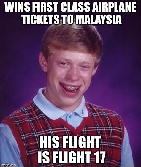 Bad Luck Brian Meme | WINS FIRST CLASS AIRPLANE TICKETS TO MALAYSIA HIS FLIGHT IS FLIGHT 17 | image tagged in memes,bad luck brian | made w/ Imgflip meme maker