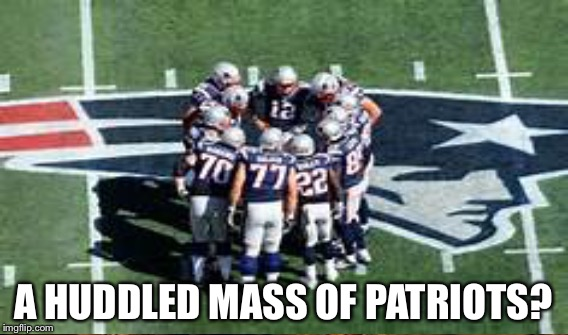 A HUDDLED MASS OF PATRIOTS? | made w/ Imgflip meme maker