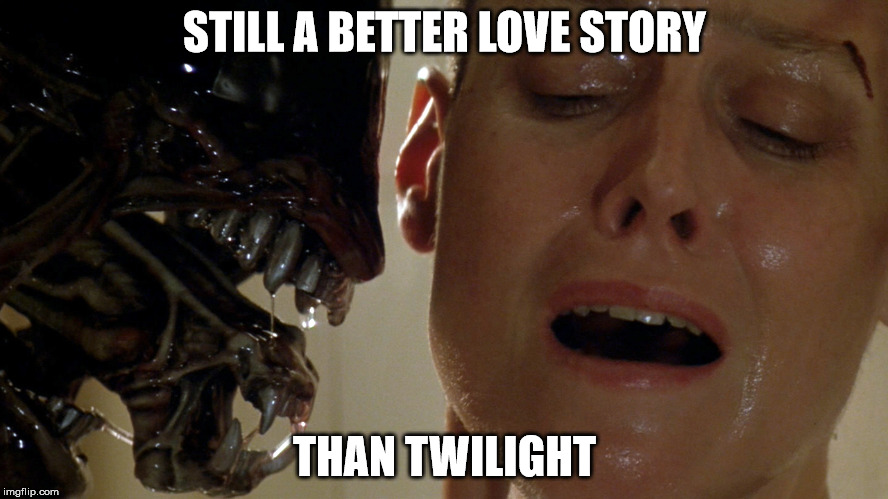 Alien vs. Twilight | STILL A BETTER LOVE STORY THAN TWILIGHT | image tagged in ripley-aliens | made w/ Imgflip meme maker