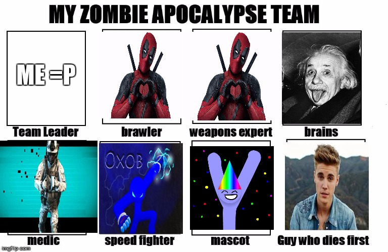 My Zombie Apocalypse Team | ME =P | image tagged in my zombie apocalypse team,meme,funny,funny memes,deadpool,albert einstein | made w/ Imgflip meme maker