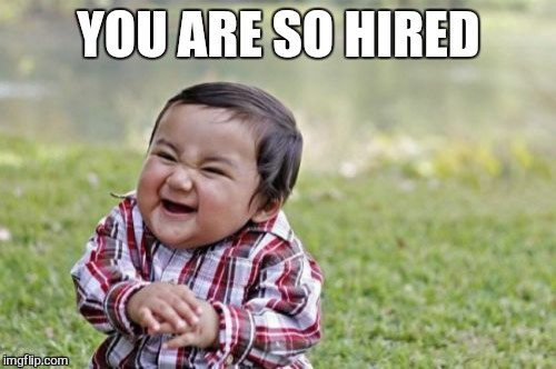 Evil Toddler Meme | YOU ARE SO HIRED | image tagged in memes,evil toddler | made w/ Imgflip meme maker