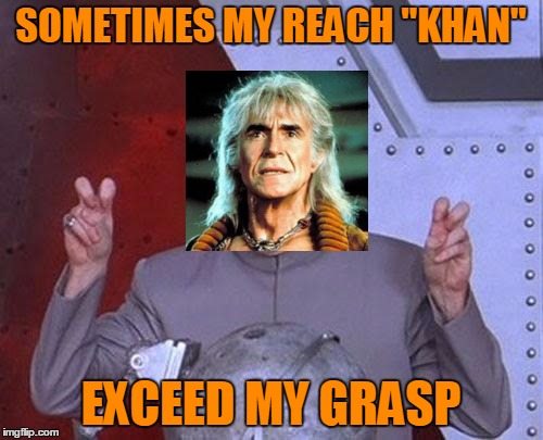 "Dr Evil Laser Meme | SOMETIMES MY REACH ""KHAN"" EXCEED MY GRASP 