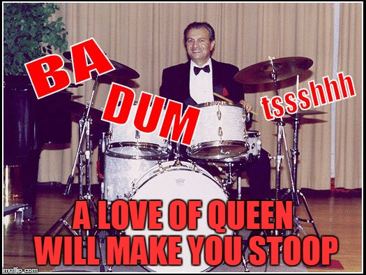 A LOVE OF QUEEN WILL MAKE YOU STOOP | made w/ Imgflip meme maker
